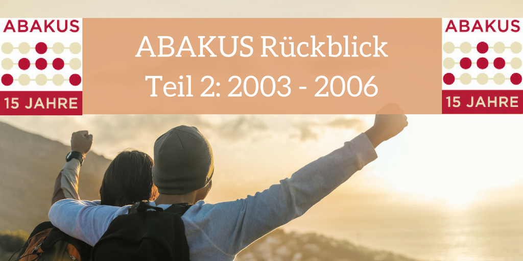 ABAKUS Rückblick Teil 2 _ 2003 bis 2006
