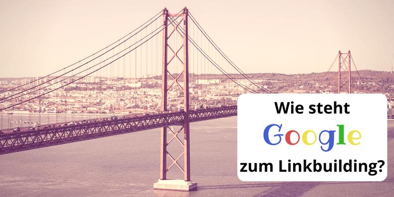 Wie steht Google zum Linkbuilding?