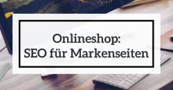 Onlineshop: SEO für Markenseiten