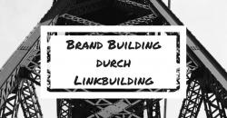 Brand Building durch Linkbuilding