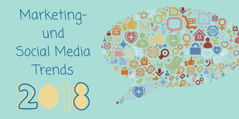 Marketing- und Social Media Trends 2018